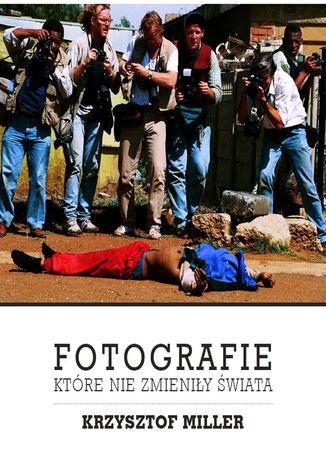 Okładka książki/ebooka Fotografie które nie zmieniły świata