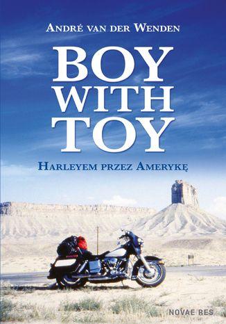 Okładka książki Boy with Toy. Harleyem przez Amerykę