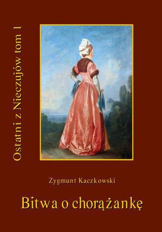 Okładka książki/ebooka Ostatni z Nieczujów. Bitwa o chorążankę. Tom 1 cyklu powieści