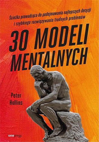 Okładka książki/ebooka 30 modeli mentalnych. Ścieżka prowadząca do podejmowania najlepszych decyzji i szybkiego rozwiązywania trudnych problemów