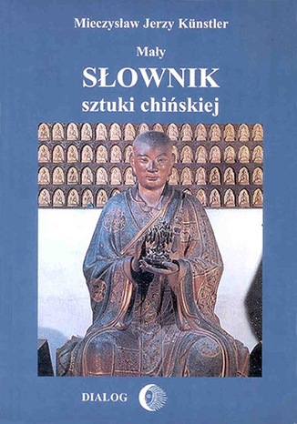 Okładka książki/ebooka Mały słownik sztuki chińskiej