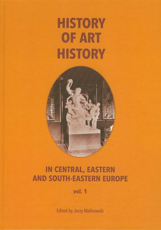 Okładka książki History of art history in central eastern and south-eastern Europe vol. 1