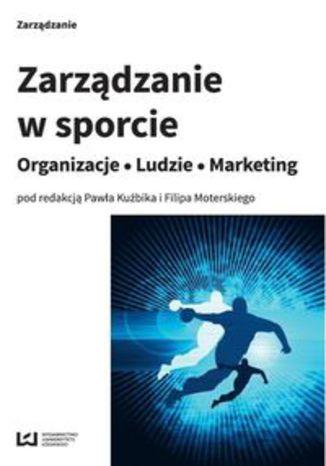 Okładka książki/ebooka Zarządzanie w sporcie. Organizacje ludzie marketing