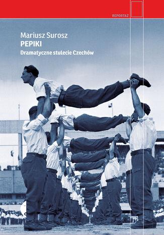 Okładka książki/ebooka Pepiki. Dramatyczne stulecie Czechów