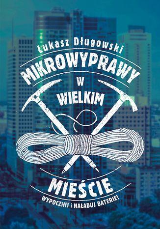 Okładka książki/ebooka Mikrowyprawy w wielkim mieście