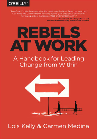 Okładka książki/ebooka Rebels at Work. A Handbook for Leading Change from Within