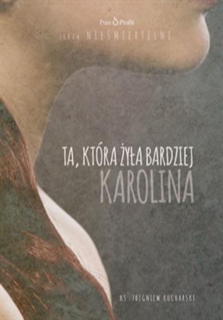 Okładka książki/ebooka Ta, która żyła bardziej. Karolina