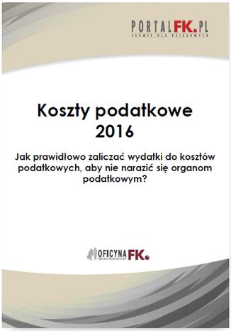 Okładka książki/ebooka Koszty uzyskania przychodów 2016.Jak prawidłowo zaliczać wydatki do kosztów podatkowych, aby nie narazić się organom podatkowym?