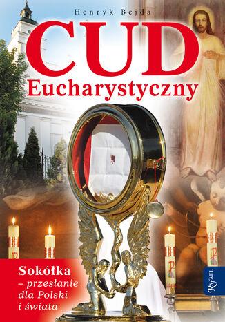 Okładka książki/ebooka Cud Eucharystyczny. Sokółka - przesłanie dla Polski i świata