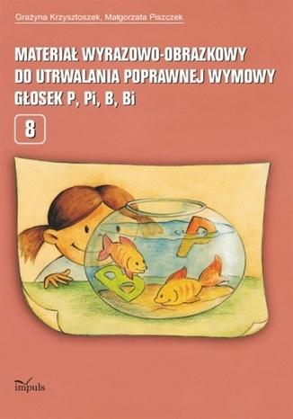 Okładka książki/ebooka Materiał wyrazowo-obrazkowy do utrwalania poprawnej wymowy głosek p, pi, b, bi
