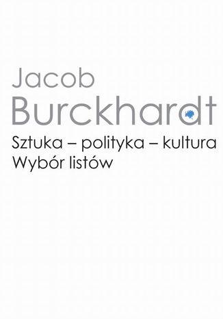 Okładka książki/ebooka Sztuka - polityka - kultura. Wybór listów