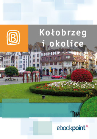 Okładka książki/ebooka Kołobrzeg i okolice. Miniprzewodnik