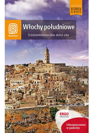 Okładka książki Włochy południowe. Śródziemnomorskie dolce vita. Wydanie 2