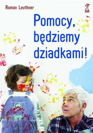 Okładka książki/ebooka Pomocy, będziemy dziadkami