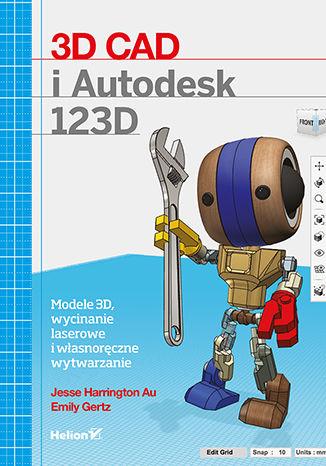 Okładka książki 3D CAD i Autodesk 123D. Modele 3D, wycinanie laserowe i własnoręczne wytwarzanie