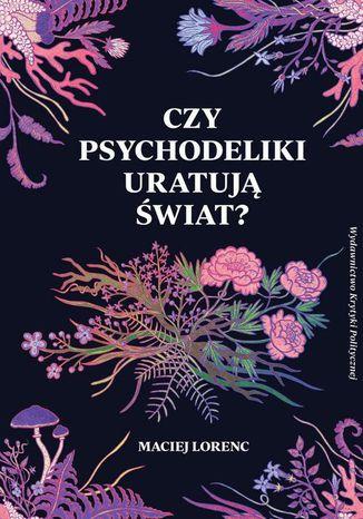 Okładka książki/ebooka Czy psychodeliki uratują świat?