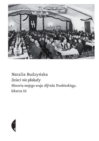 Okładka książki/ebooka Dzieci nie płakały. Historia mojego wuja Alfreda Trzebinskiego, lekarza SS