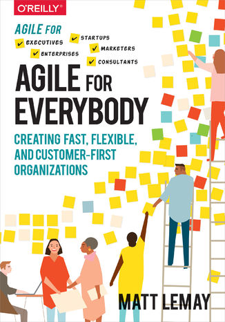 Okładka książki/ebooka Agile for Everybody. Creating Fast, Flexible, and Customer-First Organizations