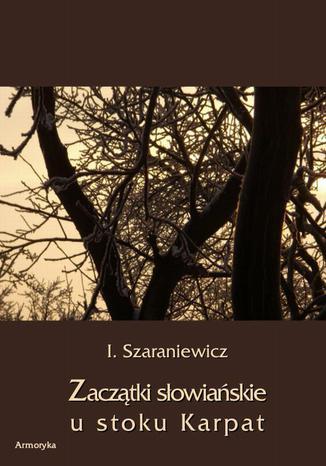 Okładka książki/ebooka Zaczątki słowiańskie u stoków Karpat