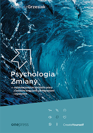 Okładka książki/ebooka Psychologia Zmiany - najskuteczniejsze narzędzia pracy z ludzkimi emocjami, zachowaniami i myśleniem (miękka oprawa)