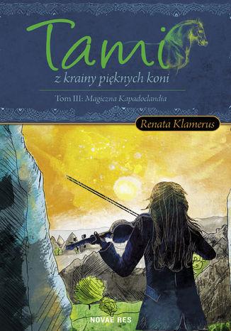Okładka książki/ebooka Tami zKrainy Pięknych Koni. Tom III: Magiczna Kapadoclandi
