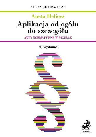 Okładka książki/ebooka Aplikacja od ogółu do szczegółu. Akty normatywne w pigułce