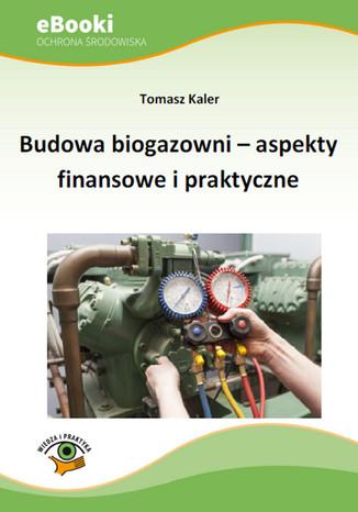 Okładka książki Budowa biogazowni - aspekty finansowe i praktyczne