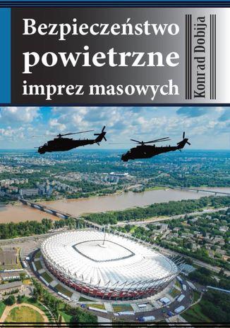 Okładka książki/ebooka Bezpieczeństwo powietrzne imprez masowych