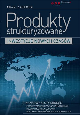 Okładka książki/ebooka Produkty strukturyzowane - inwestycje nowych czasów