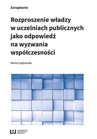 Okładka książki/ebooka Rozproszenie władzy w uczelniach publicznych jako odpowiedź na wyzwania współczesności