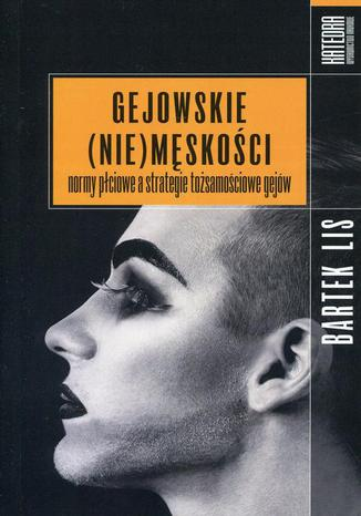 Okładka książki/ebooka Gejowskie (nie)męskości normy płciowe a strategie tożsamościowe gejów