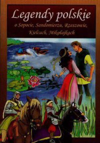Okładka książki/ebooka Legendy polskie o Sopocie Sandomierzu Rzeszowie Kielcach Mikołajkach