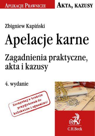 Okładka książki/ebooka Apelacje karne. Zagadnienia praktyczne, akta i kazusy. Wydanie 4