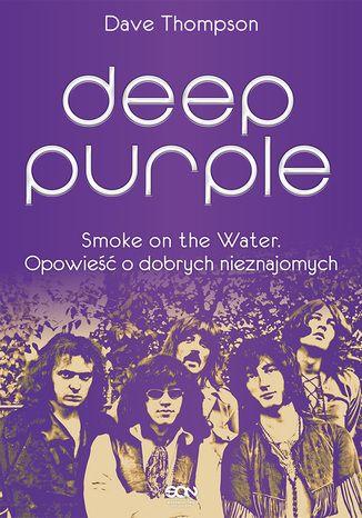 Okładka książki/ebooka Deep Purple. Smoke on the Water. Opowieść o dobrych nieznajomych