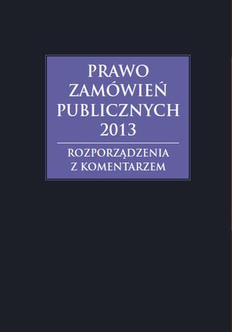Okładka książki/ebooka Prawo zamówień publicznych 2013, Komentarz do nowelizacji