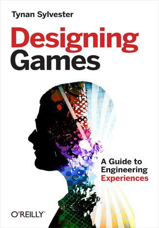Okładka książki/ebooka Designing Games. A Guide to Engineering Experiences