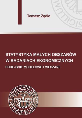 Okładka książki/ebooka Statystyka małych obszarów w badaniach ekonomicznych. Podejście modelowe i mieszane