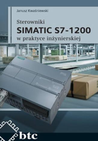 Okładka książki/ebooka Sterowniki SIMATIC S7-1200 w praktyce inżynierskiej