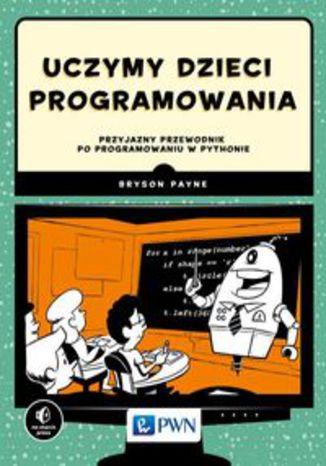 Okładka książki/ebooka Uczymy dzieci programowania. Przyjazny przewodnik po programowaniu w Pythonie