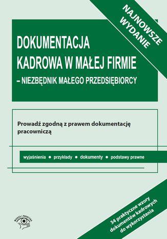 Okładka książki/ebooka Dokumentacja kadrowa w małej firmie - niezbędnik małego przedsiębiorcy
