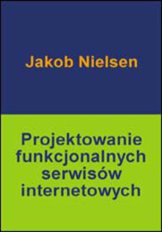 Okładka książki/ebooka Projektowanie funkcjonalnych serwisów internetowych