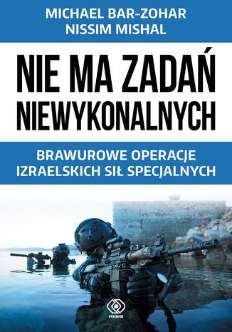 Okładka książki/ebooka Nie ma zadań niewykonalnych. Brawurowe operacje izraelskich sił specjalnych