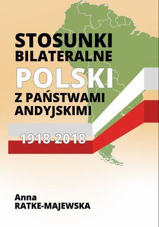 Okładka książki/ebooka Stosunki bilateralne Polski z państwami andyjskimi 19182018