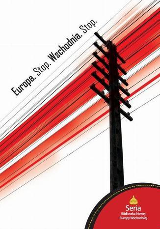 Okładka książki/ebooka Europa. Stop. Wschodnia. Stop