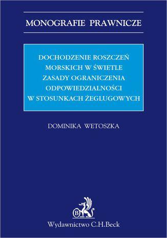Okładka książki/ebooka Dochodzenie roszczeń morskich w świetle zasady ograniczenia odpowiedzialności w stosunkach żeglugowych