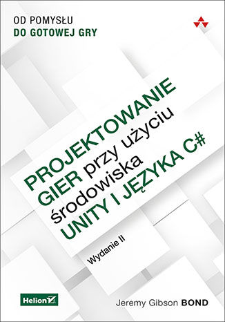 Okładka książki/ebooka Projektowanie gier przy użyciu środowiska Unity i języka C#. Od pomysłu do gotowej gry. Wydanie II