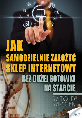 Okładka książki/ebooka Jak samodzielnie założyć sklep internetowy