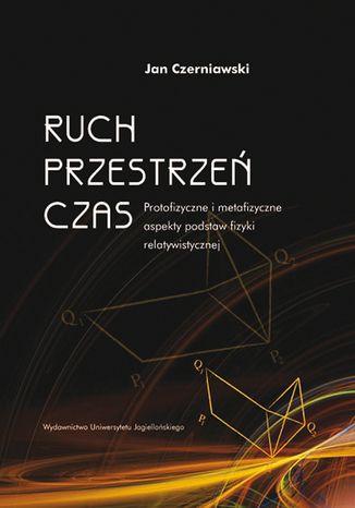Okładka książki/ebooka Ruch, przestrzeń, czas. Protofizyczne i metafizyczne aspekty podstaw fizyki relatywistycznej