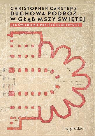 Okładka książki/ebooka Duchowa podróż w głąb mszy świętej. Jak świadomie przeżyć Eucharystię?