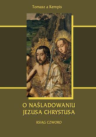 Okładka książki/ebooka O naśladowaniu Jezusa Chrystusa. Ksiąg czworo